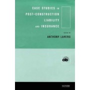Case Studies in Post Construction Liability and Insurance by Anthony P. Lavers