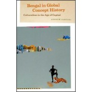 Bengal in Global Concept History by Andrew Sartori