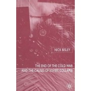 The End of the Cold War and the Causes of Soviet Collapse by Nick Bisley