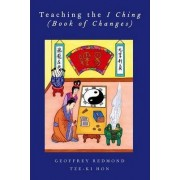 Teaching the I Ching (Book of Changes) by Tze-KI Hon