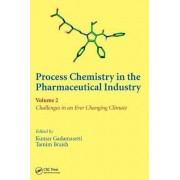Process Chemistry in the Pharmaceutical Industry: V. 2 by Kumar G. Gadamasetti