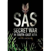 SAS- Secret War in South East Asia by Peter Dickens