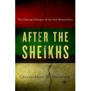After the Sheikhs by Government and International Affairs Professor at Durham University Christopher Davidson