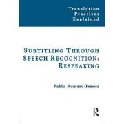 Subtitling Through Speech Recognition: Respeaking by Pablo Romero-Fresco