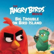 The Angry Birds Movie: Big Trouble on Bird Island by Sarah Stephens