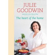 The Heart Of The Home by Julie Goodwin