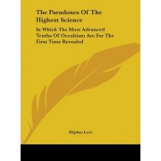 The Paradoxes Of The Highest Science by Eliphas Levi