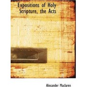 Expositions of Holy Scripture, the Acts by Alexander MacLaren