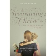Treasuring Christ When Your Hands are Full by Gloria Furman