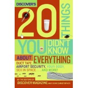 Discover's 20 Things You Didn't Know About Everything by The Editors of Discover Magazine