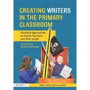 Creating Writers in the Primary Classroom by Miles Tandy