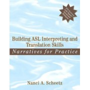 Building ASL Interpreting and Translation Skills by Nanci A. Scheetz