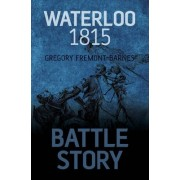 Battle Story: Waterloo 1815 by Gregory Fremont-Barnes