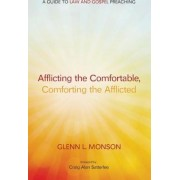 Afflicting the Comfortable, Comforting the Afflicted by Glenn L Monson