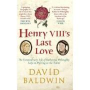Henry VIII's Last Love by David Baldwin