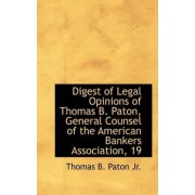 Digest of Legal Opinions of Thomas B. Paton, General Counsel of the American Bankers Association, 19 by Thomas B Paton