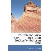 The Malthusian Limit a Theory of a Possible Static Condition for the Human Race by Edward Isaacson