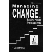 Managing Change for Safety and Health Professionals by F. David Pierce