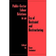 Public-sector Labour Relations in an Era of Restraint and Restructuring by Gene Swimmer