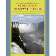 Historical Biogeography of Neotropical Freshwater Fishes by James S. Albert