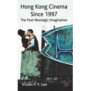 Hong Kong Cinema Since 1997 by Vivian P. Y. Lee