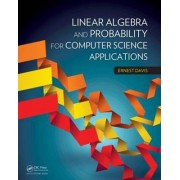 Linear Algebra and Probability for Computer Science Applications by Ernest Davis