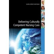 Delivering Culturally Competent Nursing Care by Gloria Kersey-Matusiak