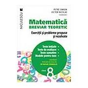 Matematica clasa a VIII-a. Breviar teoretic cu exercitii si probleme propuse si rezolvate. Teste initiale. Teste de evaluare. Teste sumative. Modele de teste