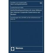 Aufsichtsratsausschusse ALS Neue Akteure Der Internen Corporate Governance Von Banken: Auswirkungen Des 25d Kwg Auf Den Aufsichtsrat Einer Bank-AG