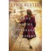 Cand o lume intreaga ne desparte - Lynn Austin