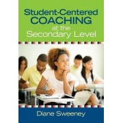 Student-Centered Coaching at the Secondary Level by Diane Sweeney