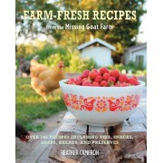 Farm Fresh Recipes from the Missing Goat Farm by Heather Cameron