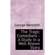 The Tragic Comedians by George Meredith