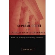 The Supreme Court in the Intimate Lives of Americans by Howard Ball