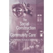 The Social Construction of Community Care by Anthea Symonds