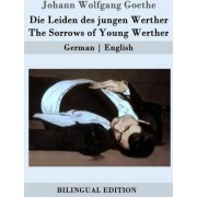 Die Leiden Des Jungen Werther / The Sorrows of Young Werther by Johann Wolfgang Goethe