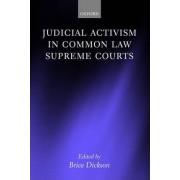 Judicial Activism in Common Law Supreme Courts by Brice Dickson