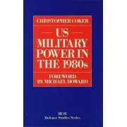 United States Military Power in the 1980's by Christopher Coker