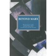 Beyond Marx: Confronting Labour-history And The Concept Of Labour With The Global Labour-relations Of The Twenty-first by Marcel van der Linden