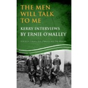 The Men Will Talk To Me: Kerry Interviews by Ernie O'Malley edited by Cormac K H O'Malley and Tim Horgan by Cormac K. H. O'Malley