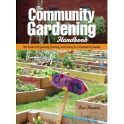 The Community Gardening Handbook: The Guide to Organizing, Planting, and Caring for a Community Garden, Paperback