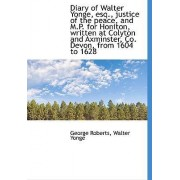 Diary of Walter Yonge, Esq., Justice of the Peace, and M.P. for Honiton, Written at Colyton and Axmi by Walter Yonge