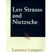 Leo Strauss and Nietzsche by Laurence Lampert