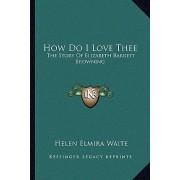 How Do I Love Thee by Helen Elmira Waite