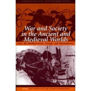 War and Society in the Ancient and Medieval Worlds by Kurt A. Raaflaub