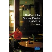 The End of the Ottoman Empire, 1908-1923 by A. L. Macfie