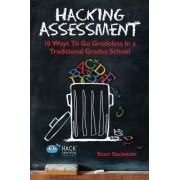 Starr Sackstein Hacking Assessment: 10 Ways to Go Gradeless in a Traditional Grades School: Volume 3 (Hack Learning Series)
