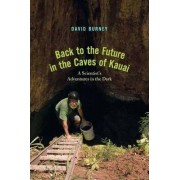 Back to the Future in the Caves of Kaua'i by David A. Burney