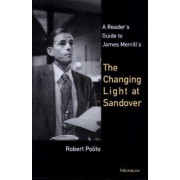 A Reader's Guide to James Merrill's Changing Light at Sandover by Robert Polito
