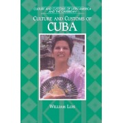 Culture and Customs of Cuba by William Luis